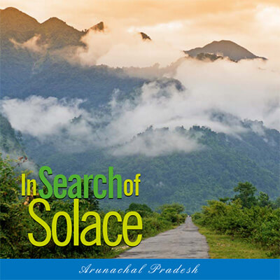 Arunachal Pradesh: In Search of Solace